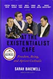 At the Existentialist Café: Freedom, Being, and Apricot Cocktails with Jean-Paul Sartre, Simone de Beauvoir, Albert Camus, Martin Heidegger, Maurice Merleau-Ponty and Others