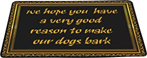 wizardry1986 We Hope You Have a Very Good Reason to Make Our Dogs Bark Funny Doormat Floor Mat with Non-Slip Backing Bath Mat Rug Excellent Home Decor 16 by 24 inches