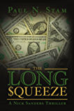 The Long Squeeze: A Nick Sanders Thriller (Nick Sanders Thrillers Book 2)