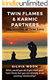 Twin Flames & Karmic Partners: Lessons of True Love (The Path To A Harmonious Union Book 2)