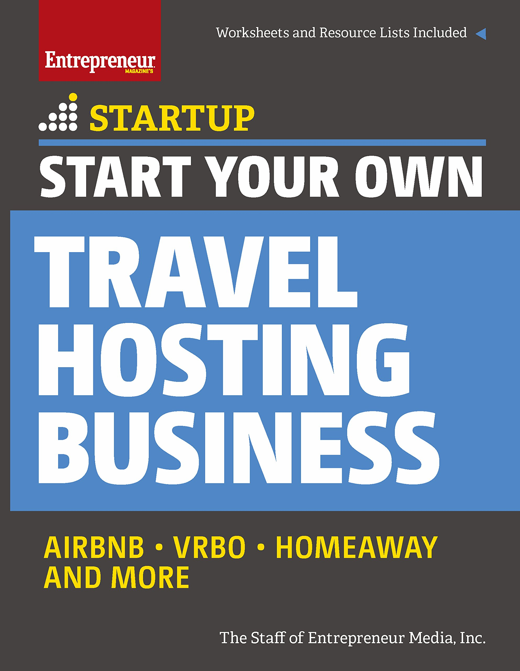 Start Your Own Travel Hosting Business: Airbnb, VRBO, Homeaway, and More (StartUp Series)