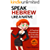Speak Hebrew like a Native (with MP3 Audio Files): A Practical Phrasebook for Everyday Situations (Learn Hebrew 1)