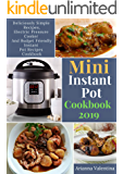 Mini Instant Pot Cookbook  2019: Deliciously Simple Recipes, Electric Pressure Cooker and Budget Friendly Instant Pot Recipes Cookbook