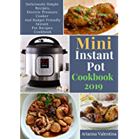 Mini Instant Pot Cookbook  2019: Deliciously Simple Recipes, Electric Pressure Cooker and Budget Friendly Instant Pot Recipes Cookbook (English Edition)