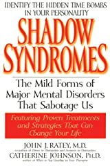 Shadow Syndromes: The Mild Forms of Major Mental Disorders That Sabotage Us Paperback