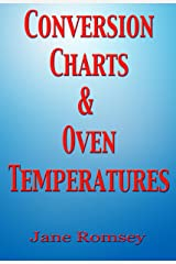 Conversion Charts and Oven Temperatures. Baking aid to convert cups, ounces and liquid measurements. (Traditional British Recipes Book 6) Kindle Edition