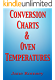 Conversion Charts and Oven Temperatures. Baking aid to convert cups, ounces and liquid measurements. (Traditional British Recipes Book 6)