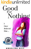 Good-for-Nothing: I Once Believed Him