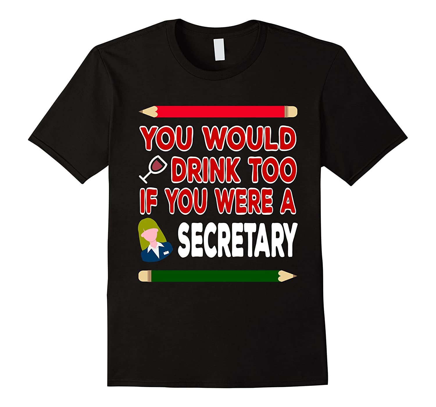 You Would Drink Too if You were a Secretary T-Shirt-TJ