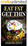 Eat Fat Get Thin:  Your Ketogenic Diet Guide To Rapid Weight Loss© (with Over 350+ of The Very BEST Fat Burning Recipes & One Full Month Meal Plan, Upgraded Living)