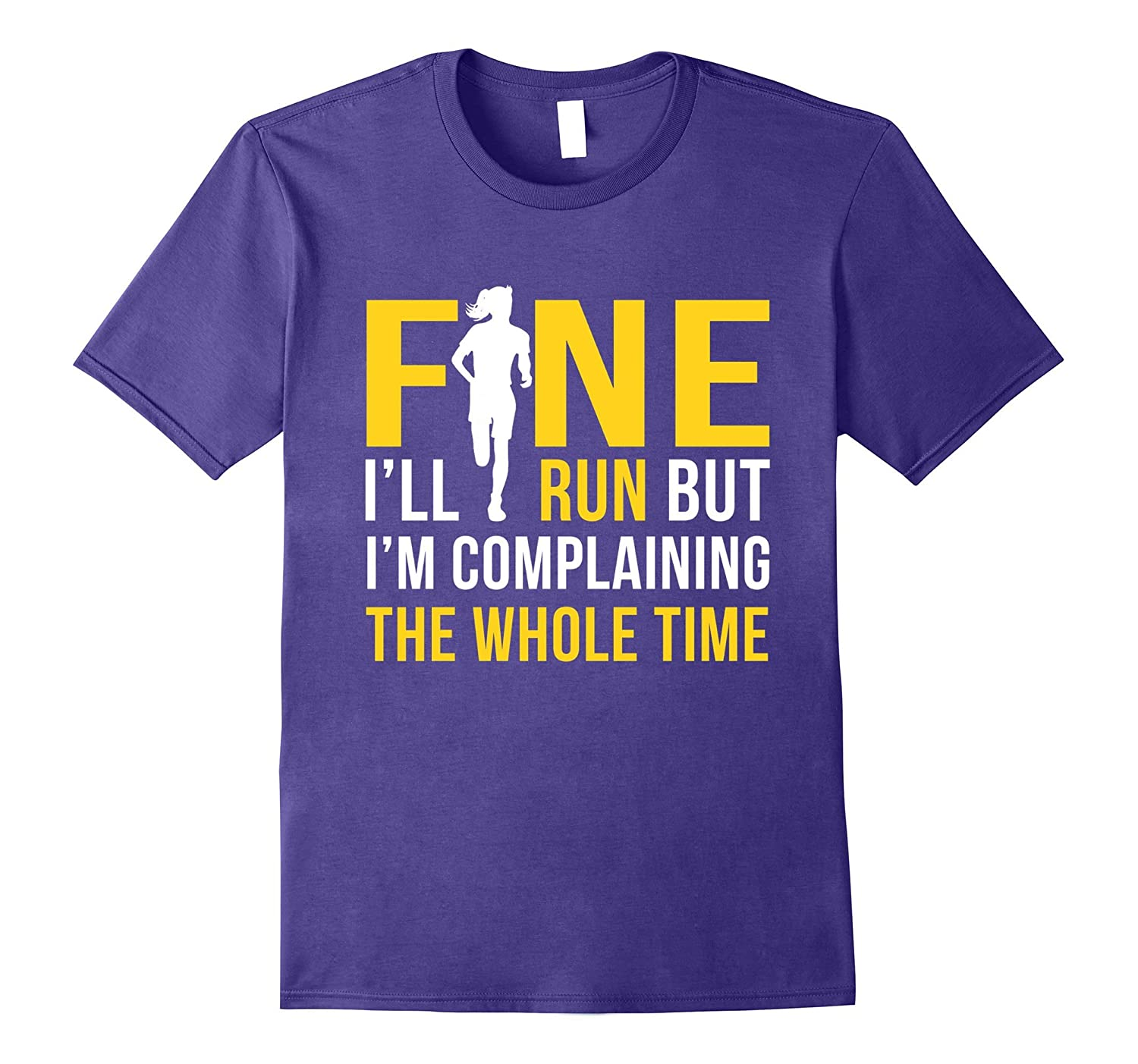 Fine I'll Run But I'm Going To Complain The Whole Time Shirt-FL