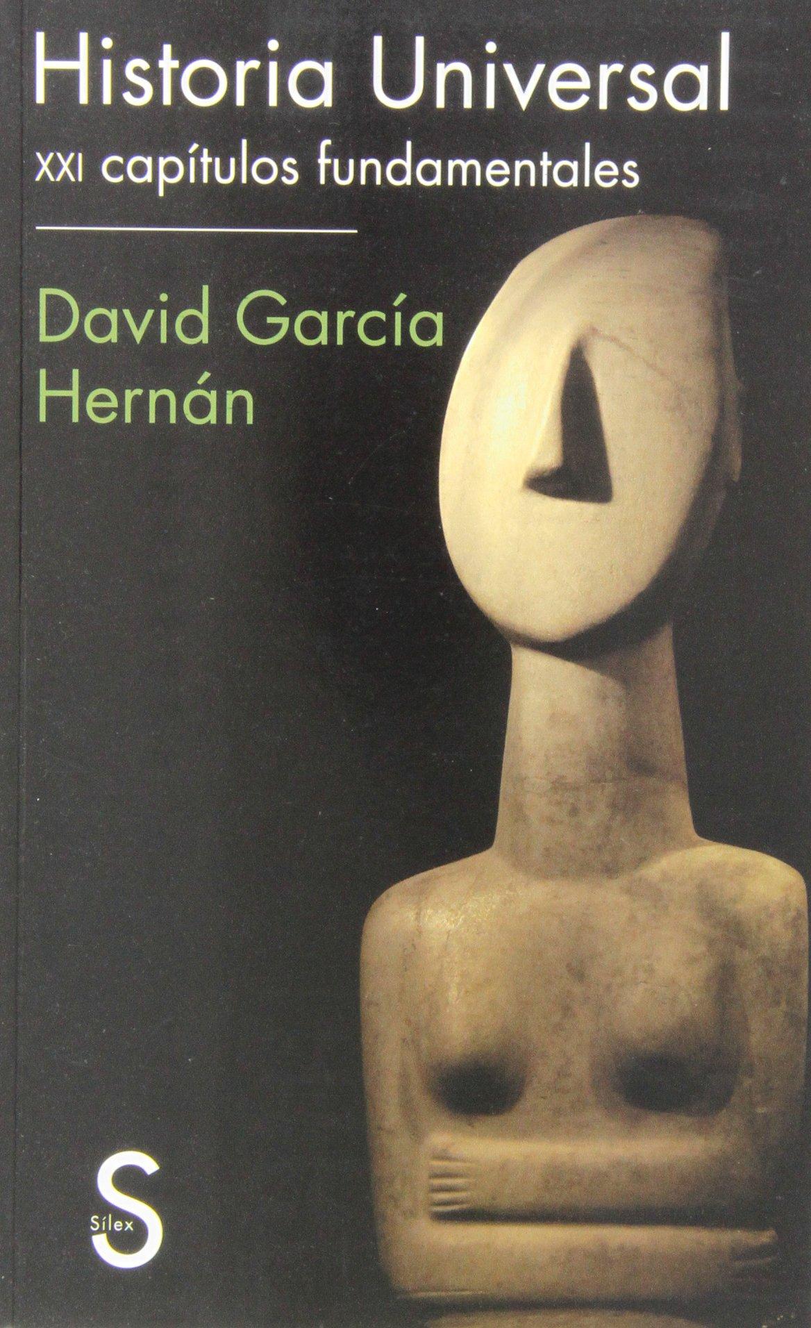 Historia Universal: XXI capítulos fundamentales: Amazon.es: García Hernán, David, Pineda Torra, Cristina, Carro Pérez, Joana, Domínguez Hernanz, Ramiro: Libros