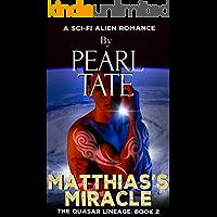 Matthias's Miracle - A Sci-Fi Alien Romance: The Quasar Lineage Book 2