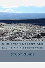 Christian Essentials: Laying A Firm Foundation Kindle Edition