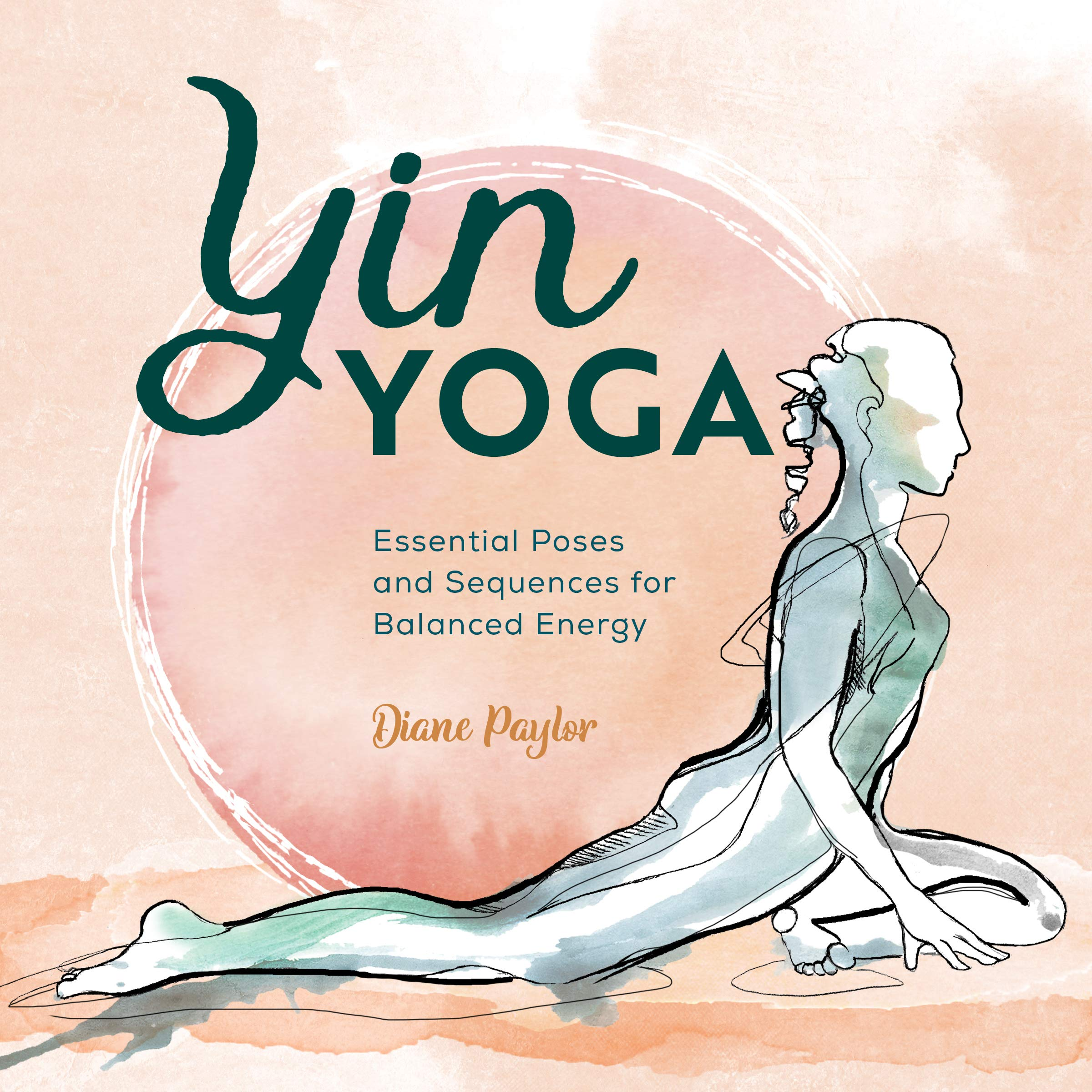 Yin Yoga Essential Poses And Sequences For Balanced Energy Paylor Diane 9781646112456 Amazon Com Books