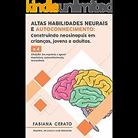 Altas habilidades neurais e Autoconhecimento: Construindo neosinapsis em crianças, jovens e adultos.  N. 4. (Sou arquiteto e agora? arquitetura, autoconhecimento, neurociência.)