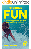 Prioritize Fun: A manifesto for those who want to enjoy life, not endure it