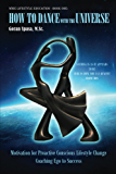 How to Dance with the Universe: Motivation for Proactive Conscious Lifestyle Change - Coaching Ego to Success (Wise Lifestyle Education Book 1)