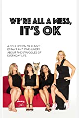We're All A Mess, It's OK: A collection of funny essays and one-liners about the struggles of everyday life Kindle Edition