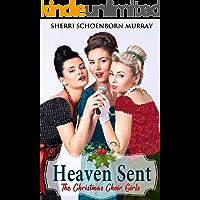 Heaven Sent: A Heartwarming Romance (The Christmas Choir Girls)