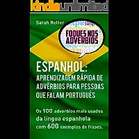 ESPANHOL: APRENDIZAGEM RÁPIDA DE ADVÉRBIOS PARA PESSOAS QUE FALAM PORTUGUÊS : Os 100 advérbios mais usados da língua espanhola com 600 exemplos de frases