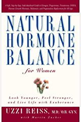 Natural Hormone Balance for Women: Look Younger, Feel Stronger, and Live Life with Exuberance Paperback
