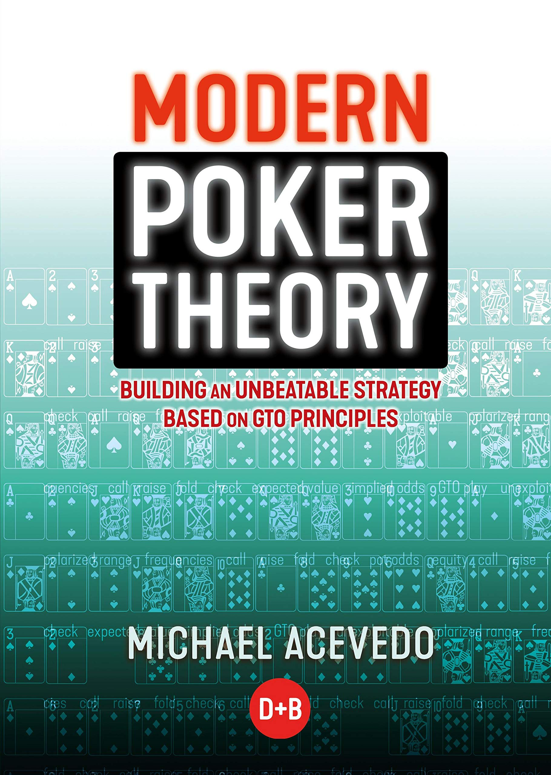 Modern Poker Theory: Building an unbeatable strategy based on GTO