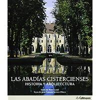 LAS ABADÍAS CISTERCIENSES. HISTORIA Y ARQUITECTURA. (ED.2013) e