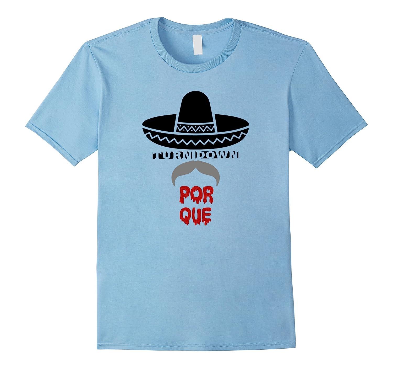 Turn Down Por Que - Cinco De Mayo T Shirt-Vaci
