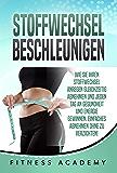 STOFFWECHSEL BESCHLEUNIGEN: Wie Sie Ihren Stoffwechsel anregen gleichzeitig abnehmen und jeden Tag an Gesundheit und Energie gewinnen. Einfaches Abnehmen ... Von Profis Kreiert! (German Edition)