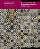 The Conservation and Presentation of Mosaics: At What Cost? - Proceedings of the 12th Conference of the Intl Committee for the Conservation of Mosaics (Symposium Proceedings)