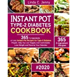 Instant Pot Type-2 Diabetes Cookbook: 365 5-Ingredient or Less Instant Pot Recipes for Type-2 Diabetes People, Help You Live