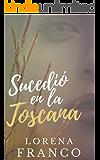 Sucedió en la Toscana (Spanish Edition)