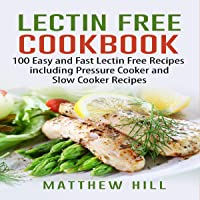 Lectin Free Cookbook: 100 Easy and Fast Lectin Free Recipes Including Recipes for Pressure Cooker and Slow Cooker