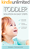 The Toddler Solution In Easy Steps: Manage tantrums. Happy mealtimes. Celebrate dry pants.
