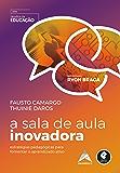 A Sala de Aula Inovadora: Estratégias Pedagógicas para Fomentar o Aprendizado Ativo (Desafios da Educação)