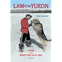 Law of the Yukon: A History of the Mounted Police in the Yukon Revised Edition