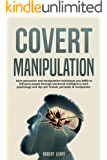 Covert Manipulation: Learn Persuasion and Manipulation Techniques You NEED to Influence People Through Emotional Intelligence, Dark Psychology and NLP (Win Friends, Persuade and Manipulate)