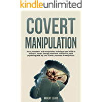 Covert Manipulation: Learn Persuasion and Manipulation Techniques You NEED to Influence People Through Emotional Intelligence, Dark Psychology and NLP ... Persuade and Manipulate) (English Edition)