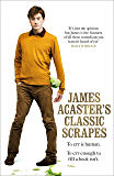 James Acaster's Classic Scrapes - The Hilarious Sunday Times Bestseller