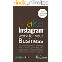 Make Instagram Work For Your Business: The complete guide to Instagram marketing for your business, generating leads, finding new customers and building ... Social Media Work For Your Business Book 5)