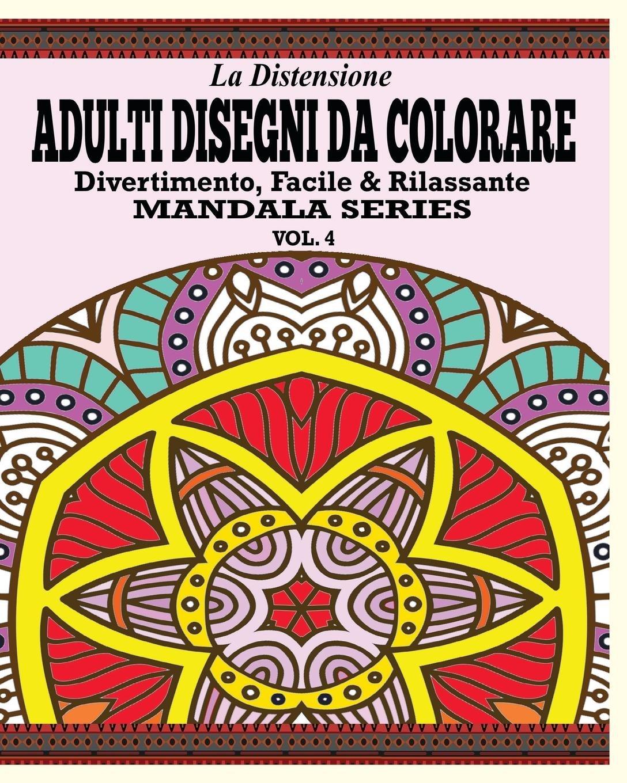 Download La Distensione Adulti Disegni Da Colorare: Divertimento, Facile & Rilassante Mandala Series (Vol. 4) (Italian Edition) ebook