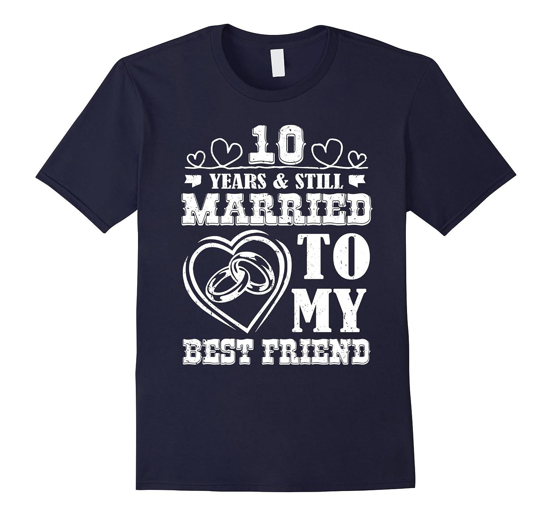 10th Wedding Anniversary T-Shirt 10 years still Married 2007-TH