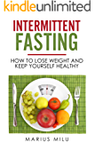Intermittent fasting : How to lose weight and keep yourself healthy by eating big meals and skipping breakfast (fasting , fat loss , weight loss , health, abs, keto , keto diet,easy diet)