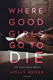 Where Good Girls Go to Die: A Second Chance Romance (The Good Girls Series Book 1) (English Edition)