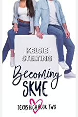 Becoming Skye: Book Two (The Texas High Series) Kindle Edition