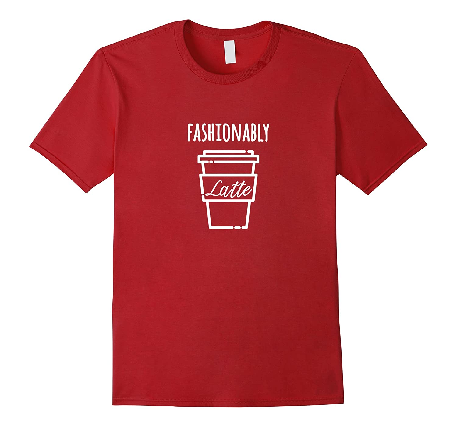 Fashionably Latte late Shirt For fashion and coffee fans-TH