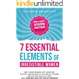 The 7 Essential Elements of Irresistible Women: Why some women get Ghosted, Played, and Manipulated while others are dating q