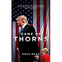 Game Of Thorns: The Inside Story of Hillary Clinton's Failed Campaign and Donald Trump's Winning Strategy (English Edition)