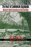 The Heart of Confederate Appalachia: Western North Carolina in the Civil War (Civil War America)